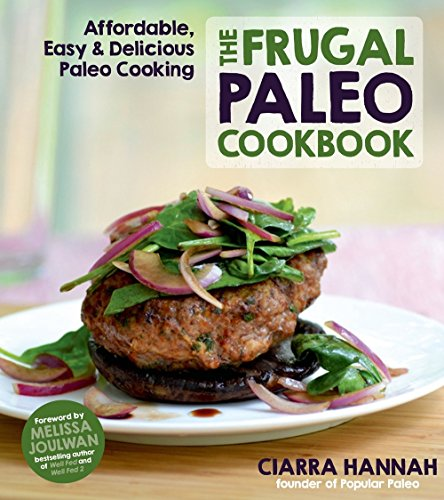 The Frugal Paleo Cookbook: Affordable, Easy & Delicious Paleo Cooking by Ciarra Hannah