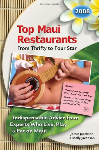 Download Top Maui Restaurants 2008 From Thrifty to Four Star: Indispensable Advice from Experts Who Live, Play & Eat on Maui pdf