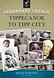 Legendary Locals of Tippecanoe to Tipp City, Susan Furlong, 1467101591