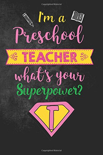 I'm a Preschool Teacher What's Your Superpower?: Funny Preschool Teacher Appreciation Gift for Women, Teacher Notebook/Journal with Lined and Blank Pages