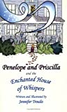 Penelope and Priscilla and the Enchanted House of Whispers (The Magic of Family Series)