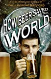 img - for How Beer Saved the World book / textbook / text book