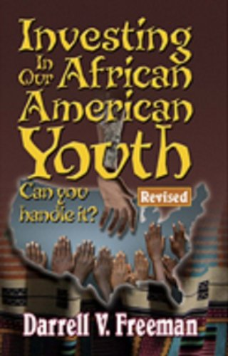Search : Investing In Our African American Youth (Can you handle it?) Revised Edition