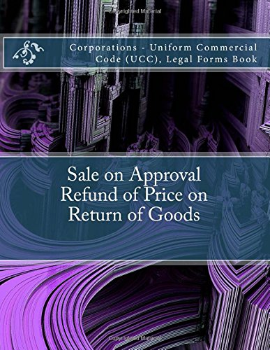 Download Sale on Approval - Refund of Price on Return of Goods: Corporations - Uniform Commercial Code (UCC), Legal Forms Book pdf epub