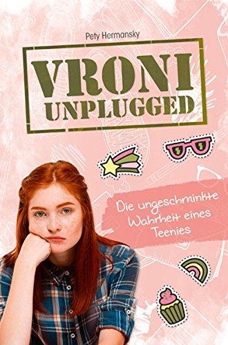 Vroni Unplugged: Die ungeschminkte Wahrheit eines Teenies