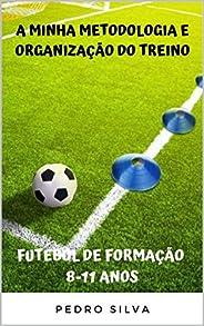 A minha Metodologia e Organização do Treino - Futebol de Formação 8-11 Anos