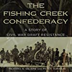 The Fishing Creek Confederacy: A Story of Civil War Draft Resistance (Shades of Blue and Gray) | Richard A. Sauers,Peter Tomasak