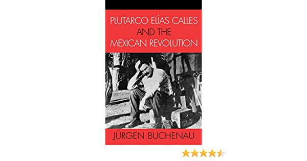 Amazon plutarco elas calles and the mexican revolution latin amazon plutarco elas calles and the mexican revolution latin american silhouettes 9780742537491 jrgen buchenau books fandeluxe Gallery