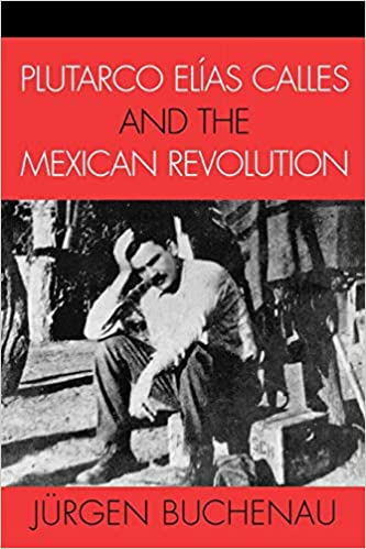 Amazon plutarco elas calles and the mexican revolution latin plutarco elas calles and the mexican revolution latin american silhouettes fandeluxe Gallery