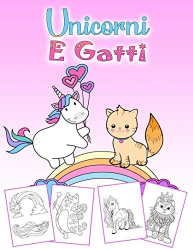 Unicorni E Gatti: Un meraviglioso libro da colorare con unicorni e gatti per bambini dai 4 agli 8 anni, 60 bellissime foto da colorare su 110 pagine, di grande formato (Italian Edition)
