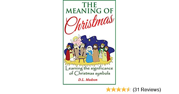 The Meaning Of Christmas Learning The Significance Of Christmas