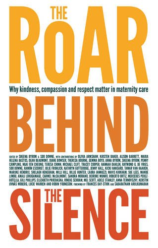 Read Online The Roar Behind the Silence: Why Kindness, Compassion and Respect Matter in Maternity Care Text fb2 book