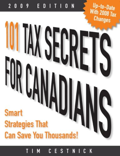 101 Tax Secrets For Canadians 2009: Smart Strategies That Can Save You Thousands