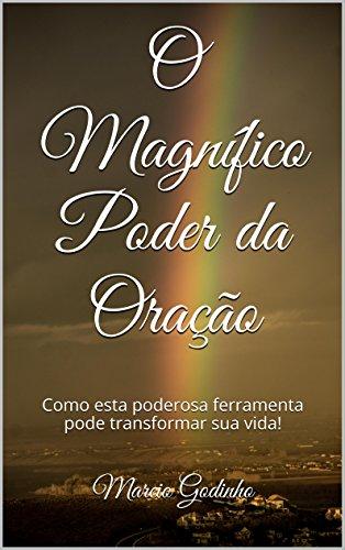 O Magnífico Poder da Oração: Como esta poderosa ferramenta pode transformar sua vida!