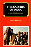 The Sadhus of India : A Study of Hindu Asceticism, Gross, Robert L., 817033067X