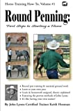 Round Penning: First Steps to Starting a Horse: A Guide to Round Pen Training and Essential Ground Work for Horses Using the Methods of John Lyons (Horse Training How-To)