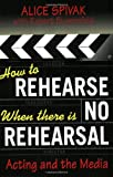 How to Rehearse When There Is No Rehearsal, Alice Spivak and Robert Blumenfeld, 0879103426