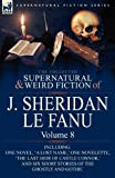 The Collected Supernatural and Weird Fiction of J Sheridan le Fanu, J. Sheridan Le Fanu, 0857061607