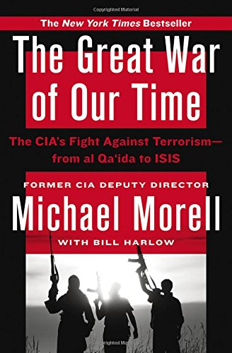 The Great War of Our Time: The CIA's Fight Against Terrorism--From al Qa'ida to ISIS [Michael Morell] (Tapa Blanda)