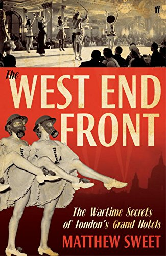 West End Front: The Wartime Secrets of London's Grand Hotels