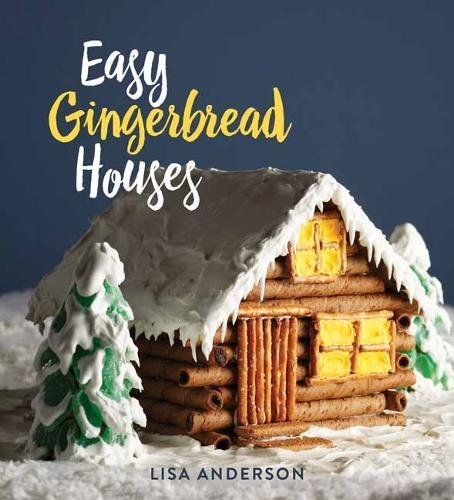 Easy Gingerbread Houses: Twenty-three No-Bake Gingerbread Houses for All Seasons by Lisa Anderson
