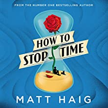 How to Stop Time Audiobook by Matt Haig Narrated by Mark Meadows