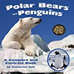 Polar Bears and Penguins: A Compare and Contrast Book | Katharine Hall