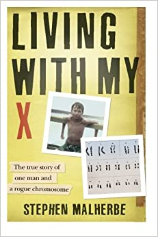 Living With My X: The true story of one man and a rogue chromosome