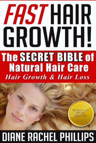 Fast Hair Growth: The SECRET BIBLE of Natural Hair Care / Hair Growth & Hair Loss Cure - Proven Natural Hair Care and Hair Loss Treatment for Women and ... ()