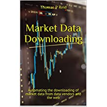 Market Data Downloading: Automating the downloading of market data from Bloomberg, Reuters, Markit and the web