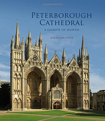 Peterborough Cathedral: A Glimpse of Heaven (English Cathedrals) por Jonathan Foyle