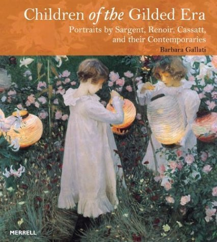 Children of the Gilded Era: Portraits of Sargent, Renoir, Cassatt and Their Contemporaries by Barbara Dayer Gallati (2004-10-18)