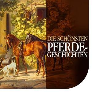 Die schönsten Pferdegeschichten Hörbuch