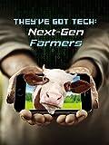 They've Got Tech: Next Gen Farmers