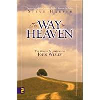 The Way to Heaven: The Gospel According to John Wesley