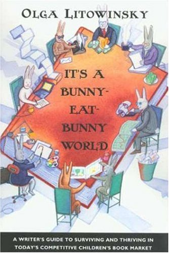 Pdf Reference It's a Bunny-Eat-Bunny World: A Writer's Guide to Surviving and Thriving in Today's Competitive Children's Book Market