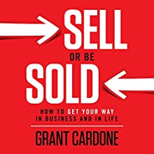 Sell or Be Sold: How to Get Your Way in Business and in Life | Livre audio Auteur(s) : Grant Cardone Narrateur(s) : Grant Cardone