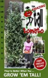 garden trellis plans THE AMAZING TALL TOMATO: Grow Fantastic Tomatoes - DIY Trellis Plans Included!