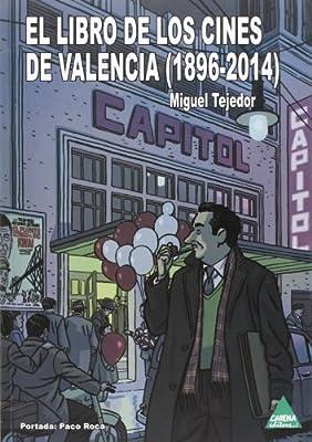 El libro de los cines de Valencia (1896-2014): Amazon.es: Miguel Tejedor: Libros