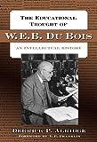 The Educational Thought of W. E. B. Du Bois, Derrick P. Alridge, 0807748366