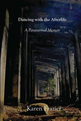 Download Dancing with the Afterlife: A Paranormal Memoir pdf epub