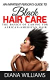 An Impatient Person's Guide to Black Hair Care - The Basics of Caring for African-American Hair