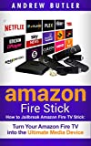 Amazon Fire Stick: How to Jailbreak Amazon Fire TV Stick: Turn Your Amazon Fire TV  into the Ultimate Media Device (the 2017 updated user  guide,home tv,tips ... echo,expert,home tv,digital media,internet)