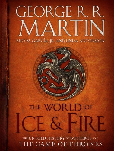 The World of Ice & Fire: The Untold History of Westeros and the Game of Thrones (A Song of Ice and ()