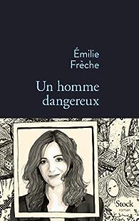 Un homme dangereux  par Emilie Frèche