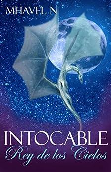 Intocable: Rey de los cielos (Spanish Edition) by [N, Mhavel]