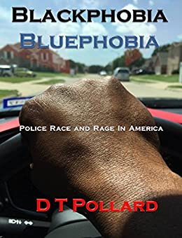Blackphobia - Bluephobia: Police Race and Rage in America by [Pollard, D T]