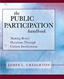 The Public Participation Handbook: Making Better Decisions Through Citizen Involvement