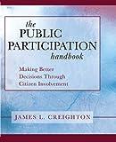 The Public Participation Handbook : Making Better Decisions Through Citizen Involvement, Creighton, James L., 1118437047