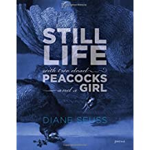 Still Life with Two Dead Peacocks and a Girl: Poems
